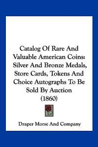 Catalog of Rare and Valuable American Coins