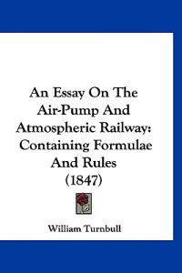 An Essay on the Air-pump and Atmospheric Railway