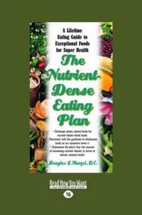 The Nutrient-Dense Eating Plan: A Lifetime Eating Guide to Exceptional Foods for Super Health (Large Print 16pt)