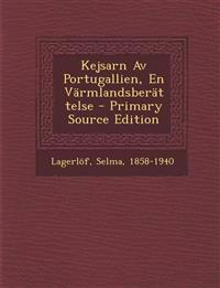 Kejsarn AV Portugallien, En Varmlandsberattelse - Primary Source Edition