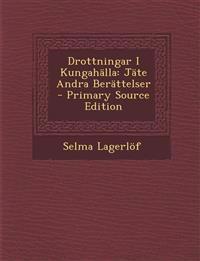 Drottningar I Kungahälla: Jäte Andra Berättelser - Primary Source Edition