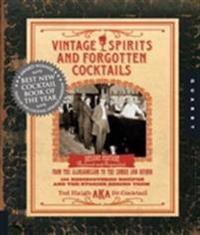 Vintage Spirits and Forgotten Cocktails: From the Alamagoozlum to the Zombie and Beyond: 100 Rediscovered Recipes and the Stories Behind Them