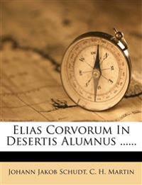 Elias Corvorum in Desertis Alumnus ......