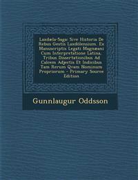 Laxdæla-Saga: Sive Historia De Rebus Gestis Laxdölensium. Ex Manuscriptis Legati Magnæani Cum Interpretatione Latina, Tribus Dissertationibus Ad Calce