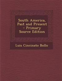 South America, Past and Present - Primary Source Edition