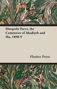 Diospolis Parva, the Cemeteries of Abadiyeh and Hu, 1898-9