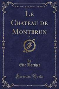 Le Chateau de Montbrun, Vol. 5 (Classic Reprint)