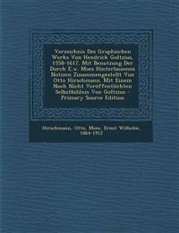 Verzeichnis Des Graphischen Werks Von Hendrick Goltzius, 1558-1617. Mit Benutzung Der Durch E.w. Moes Hinterlassenen Notizen Zusammengestellt Von Otto