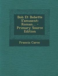 Bob Et Bobette S'amusent: Roman...