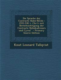 Die Sprache Der Contracte Nabu-Na'ids: (555-538 V. Chr.); Mit Berucksichtigung Der Contracte Nebukadrezars Und Cyrus'