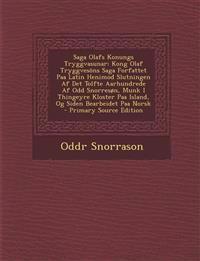 Saga Olafs Konungs Tryggvasunar: Kong Olaf Tryggvesons Saga Forfattet Paa Latin Henimod Slutningen AF Det Tolfte Aarhundrede AF Odd Snorreson, Munk I