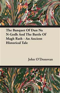 The Banquet Of Dun Na N-Gedh And The Battle Of Magh Rath - An Ancient Historical Tale