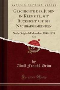 Geschichte der Juden in Kremsier, mit Rücksicht auf die Nachbargemeinden, Vol. 2