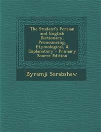 The Student's Persian and English Dictionary, Pronouncing, Etymological, & Explanatory - Primary Source Edition