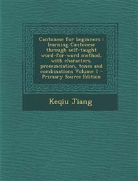 Cantonese for Beginners: Learning Cantonese Through Self-Taught Word-For-Word Method, with Characters, Pronunciation, Tones and Combinations Vo