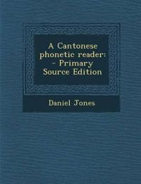 A Cantonese Phonetic Reader: - Primary Source Edition