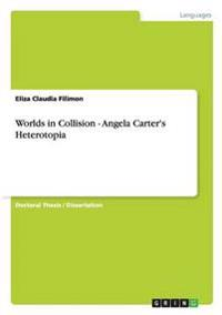 Worlds in Collision - Angela Carter's Heterotopia