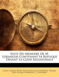 Suite Du Mémoire De M. Loranger: Contenant Sa Replique Devant La Cour Seigneuriale