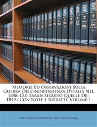 Memorie Ed Osservazioni Sulla Guerra Dell'indipendenza D'italia Nel 1848: Cui Faran Seguito Quelle Del 1849 : Con Note E Ritratti, Volume 1