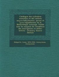 Catalogue des cylindres orientaux et des cachets assyro-babyloniens, perses et syro-cappadociens de la Bibliothèque nationale. Publié sous les auspice