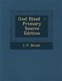 God Bizad - Primary Source Edition