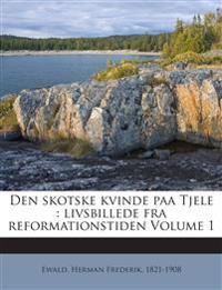 Den skotske kvinde paa Tjele : livsbillede fra reformationstiden Volume 1