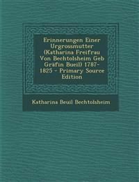 Erinnerungen Einer Urgrossmutter (Katharina Freifrau Von Bechtolsheim Geb Gräfin Bueil) 1787-1825