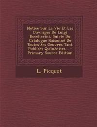 Notice Sur La Vie Et Les Ouvrages De Luigi Boccherini, Suivie Du Catalogue Raisonné De Toutes Ses Oeuvres Tant Publiées Qu'inédites...