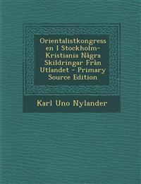 Orientalistkongressen I Stockholm-Kristiania Några Skildringar Från Utlandet