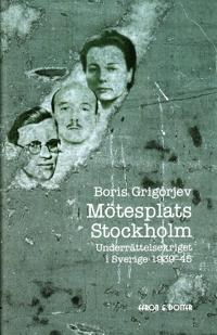 Mötesplats Stockholm : underrättelsekriget i Sverige 1939-45