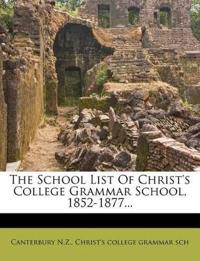 The School List Of Christ's College Grammar School, 1852-1877...