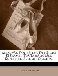 Allas Vår Tant: Eller, Det Stora K! Skämt I Två Tablåer, Med Kupletter. Svenskt Original