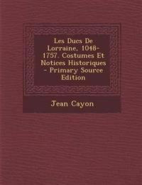 Les Ducs de Lorraine, 1048-1757. Costumes Et Notices Historiques - Primary Source Edition
