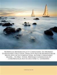 Norwegia Monarchica Et Christiana, Ex Snorreo Sturlesonio Enucleata, Praecipua Regum Norwegorum Medii Aevi Acta Complectens, Autore Christiano Jacobi,
