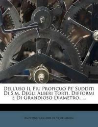 Dell'uso Il Piu Proficuo Pe' Sudditi Di S.m. Degli Alberi Torti, Difformi E Di Grandioso Diametro......