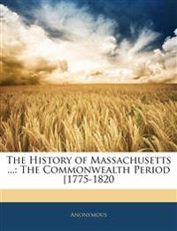 The History of Massachusetts ...: The Commonwealth Period [1775-1820