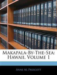 Makapala-By-The-Sea: Hawaii, Volume 1