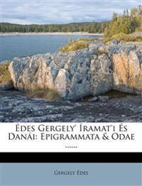 Édes Gergely' Íramat'i És Danái: Epigrammata & Odae ......