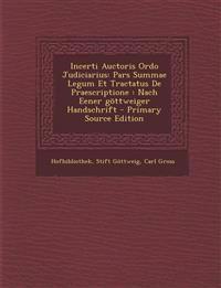 Incerti Auctoris Ordo Judiciarius: Pars Summae Legum Et Tractatus De Praescriptione : Nach Eener göttweiger Handschrift