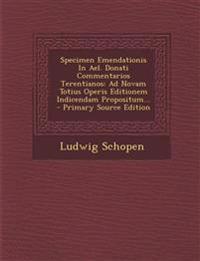 Specimen Emendationis In Ael. Donati Commentarios Terentianos: Ad Novam Totius Operis Editionem Indicendam Propositum...
