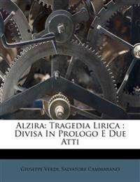 Alzira: Tragedia Lirica : Divisa In Prologo E Due Atti