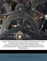 Paris Weltausstellung 1900: Verzeichniss Der Bildlichen Darstellungen Von Einrichtungen Zur Unfallverhütung In Gewerblichen Und Landwirthschaftlichen