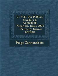 Le Vite Dei Pittori, Scultori E Architetti Veronesi, Issue 6921 - Primary Source Edition