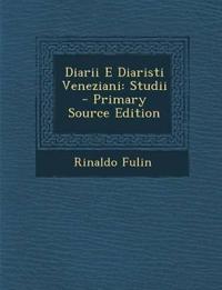 Diarii E Diaristi Veneziani: Studii - Primary Source Edition