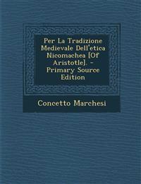 Per La Tradizione Medievale Dell'etica Nicomachea [Of Aristotle].