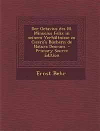 Der Octavius des M. Minucius Felix in seinem Verhältnisse zu Cicero's Büchern de Natura Deorum. - Primary Source Edition