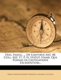 Diss. Inaug. ... De Limitibus Art. 48. Coll. Art. 17. P. Iv. Statut. Hamb. Qua Poenas In Castigatione Excedentium...