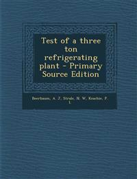Test of a three ton refrigerating plant - Primary Source Edition