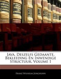 Java, Deszelfs Gedaante, Bekleeding En Inwendige Structuur, Volume 1