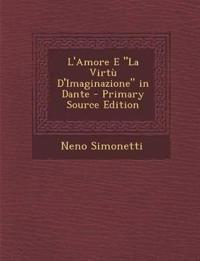 "L'Amore E ""La Virtu D'Imaginazione"" in Dante"